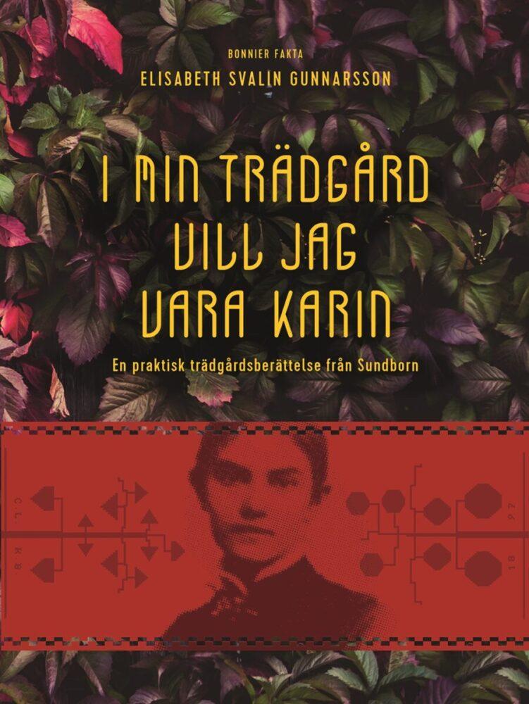 Bokomslag till boken i min trädgård vill jag vara Karin skriven av Elisabeth Svalin Gunnarsson