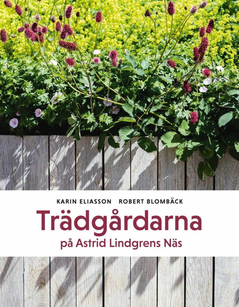 Bokomslag för Trädgårdarna vid Astrid Lindgrens Näs skriven av Karin Eliasson.